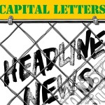 HEADLINE NEWS                             cd musicale di CAPITAL LETTERS
