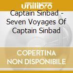 SEVEN VOYAGES OF CAPTAIN SINBAD           cd musicale di CAPTAIN SINBAD