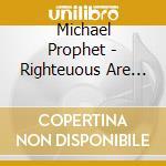 Michael Prophet - Righteuous Are The Conqueror cd musicale di PROPHET MICHAEL