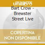 Bart Crow - Brewster Street Live cd musicale di Crow bart band