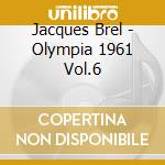 Jacques Brel - Olympia 1961 Vol.6 cd musicale di Jacques Brel