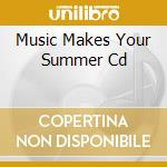 Various - Music Makes Your Summer Cd cd musicale