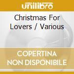 CHRISTMAS FOR LOVERS cd musicale di ARTISTI VARI