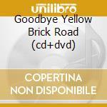 GOODBYE YELLOW BRICK ROAD (CD+DVD) cd musicale di Elton John