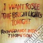 Richard Thompson / Linda Thompson - I Want To See The Bright Lights Tonight cd musicale di THOMPSON RICHARD AND LINDA