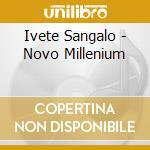 NOVO MILLENNIUM cd musicale di SANGALO IVETE