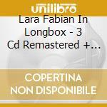 LARA FABIAN IN LONGBOX - 3 CD REMASTERED + BOOKLET + PHOTOS cd musicale di FABIAN LARA