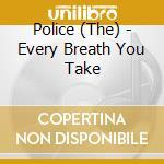 EVERY BREATH YOU TAKE/THE CLASSICS cd musicale di POLICE