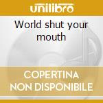 World shut your mouth cd musicale