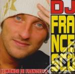 Dj Francesco - Il Mondo Di Francesca cd musicale di DJ FRANCESCO