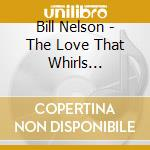 THE LOVE THAT WHIRLS-REMASTERED cd musicale di NELSON BILL