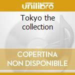 Tokyo the collection cd musicale di Artisti Vari
