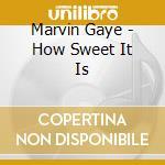 Marvin Gaye - How Sweet It Is cd musicale di Marvin Gaye