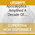 Apocalyptica - Amplified A Decade Of Reinventing The Cello cd musicale di APOCALYPTICA