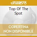 Top Of The Spot cd musicale di ARTISTI VARI