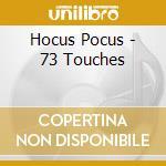 Hocus Pocus - 73 Touches cd musicale di Pocus Hocus