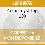 Celtic myst top 100 cd musicale di Artisti Vari