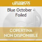 Blue October - Foiled cd musicale di BLUE OCTOBER
