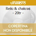 Reiki & chakras - 20tr - cd musicale di Artisti Vari
