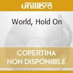 WORLD, HOLD ON cd musicale di SINCLAR BOB