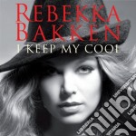 Rebekka Bakken - I Keep My Cool cd musicale di BAKKEN REBEKKA