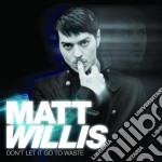 Matt Willis - Don'T Let It Go To Waste cd musicale di Matt Willis