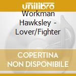 LOVER/FIGHTER cd musicale di WORKMAN HAWKSLEY