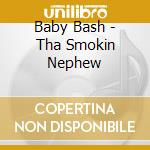 Baby Bash - Tha Smokin Nephew cd musicale di Bash Baby