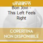 Bon Jovi - This Left Feels Right cd musicale di Bon Jovi