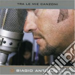 Biagio Antonacci - Tra Le Mie Canzoni cd musicale di Biagio Antonacci