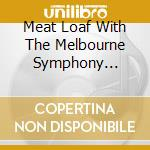 Meat Loaf With The Melbourne Symphony Orchestra - Bat Out Of Hell Live cd musicale di Loaf Meat
