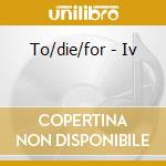To/die/for - Iv cd musicale di TO DIE FOR
