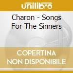 SONGS FOR THE SINNERS                     cd musicale di CHARON