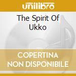 THE SPIRIT OF UKKO                        cd musicale di KIUAS