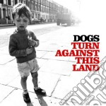 Dogs - Turn Against This Land cd musicale di Dogs
