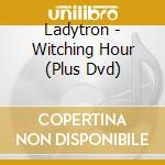 Witching hour+dvd cd musicale di Ladytron