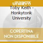 Toby Keith - Honkytonk University cd musicale di KEITH TOBY