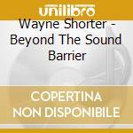 BEYOND THE SOUND BARRIER cd musicale di SHORTER WAYNE QUARTET