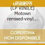 (LP VINILE) Motown remixed-vinyl vol.1 lp vinile di Artisti Vari