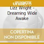 Lizz Wright - Dreaming Wide Awake cd musicale di Lizz Wright