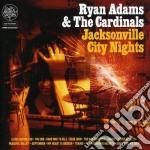 Ryan Adams - Jacksonville City Nights cd musicale di RYAN ADAMS & THE C.