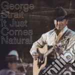 IT JUST COMES NATURAL cd musicale di STRAIT GEORGE