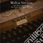 YOU DON'T KNOW ME: SONGS OF C.WALKER cd musicale di NELSON WILLIE