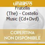 Fratellis - Costello Music [Cd + Dvd] cd musicale di Fratellis