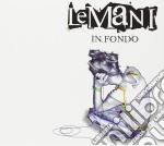 IN FONDO/Ltd.Ed. cd musicale di LE MANI
