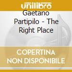 THE RIGHT PLACE cd musicale di Gaetano Partipilo