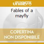 Fables of a mayfly cd musicale di Fair to midland