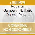 Roberta Gambarini & Hank Jones - You Are There cd musicale di GAMBARINI/JONES