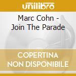 Marc Cohn - Join The Parade cd musicale di COHN MARC
