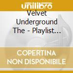 Velvet Underground The - Playlist Plus Box Set cd musicale di Velvet Underground